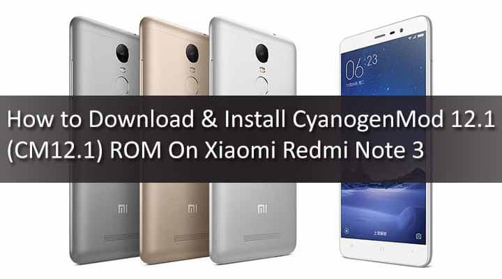 Download & Install CyanogenMod 12.1 On Xiaomi Redmi Note 3