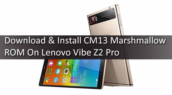 Download & Install CM13 Marshmallow ROM On Lenovo Vibe Z2 Pro
