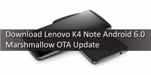Download & Install Lenovo K4 Note Android 6.0 Marshmallow OTA Update