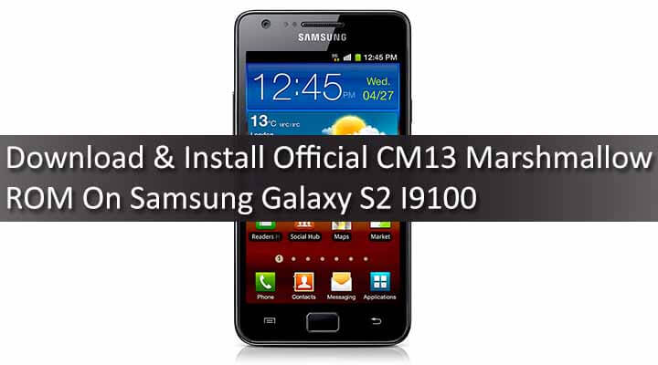 Download & Install Official CM13 Marshmallow ROM On Samsung Galaxy S2 I9100