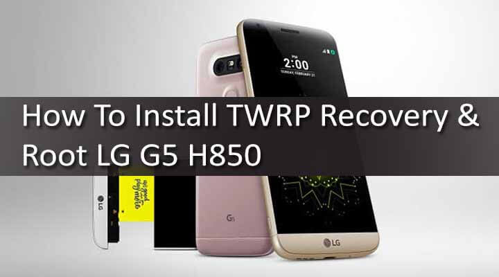 How To Install TWRP Recovery & Root LG G5 H850
