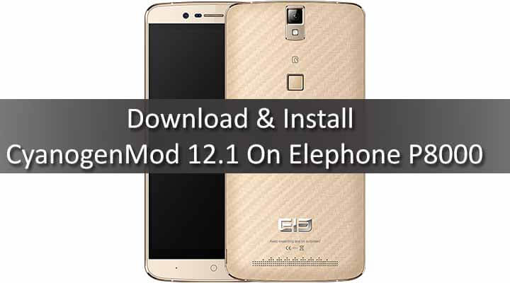 Download & Install CyanogenMod 12.1 On Elephone P8000