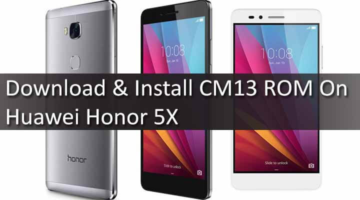 Download & Install CM13 ROM On Huawei Honor 5X