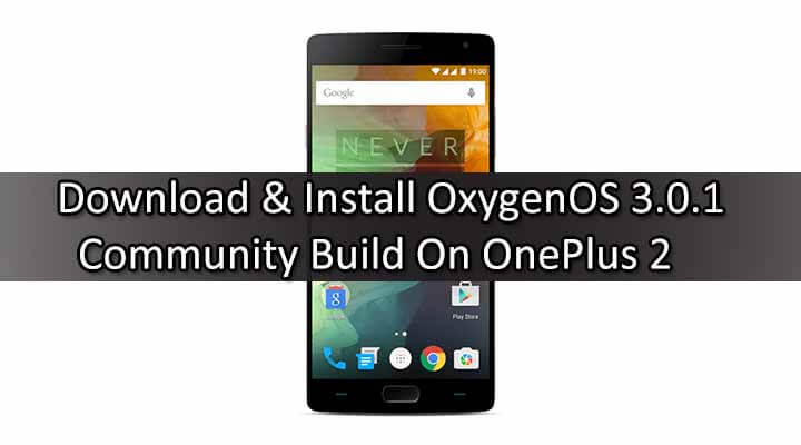Download & Install OxygenOS 3.0.1 Community Build On OnePlus 2