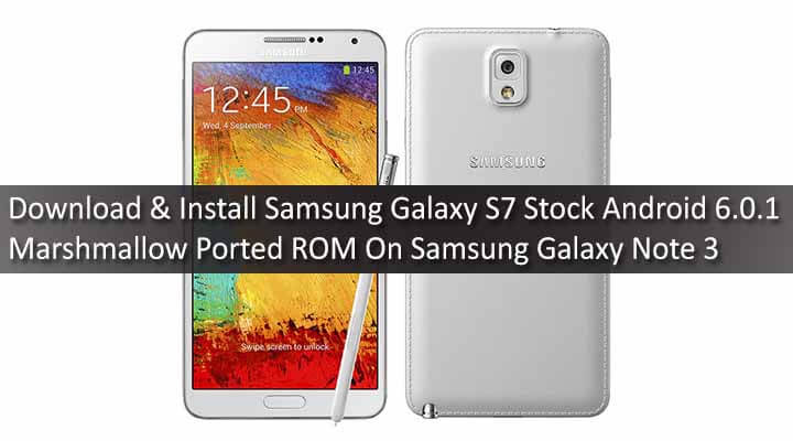 Download & Install Samsung Galaxy S7 Stock Android 6.0.1 Marshmallow Ported ROM On Samsung Galaxy Note 3