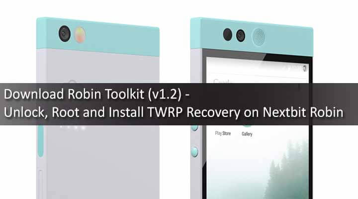 Download Robin Toolkit (v1.2) - Unlock, Root and Install TWRP Recovery on Nextbit Robin