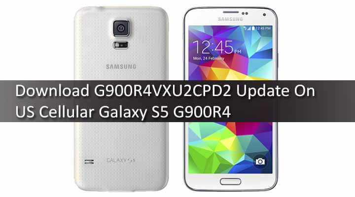 Download G900R4VXU2CPD2 Update On US Cellular Galaxy S5 G900R4