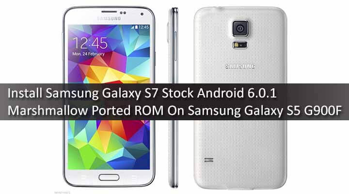 Install Samsung Galaxy S7 Stock Android 6.0.1 Marshmallow Ported ROM On Samsung Galaxy S5 G900F