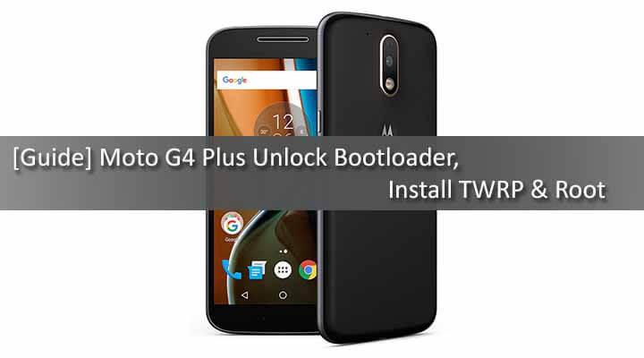 Unlock Bootloader, Install TWRP & Root Moto G4 Plus