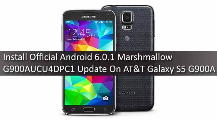 Download Official Android 6.0.1 Marshmallow G900AUCU4DPC1 Update On AT&T Galaxy S5 G900A