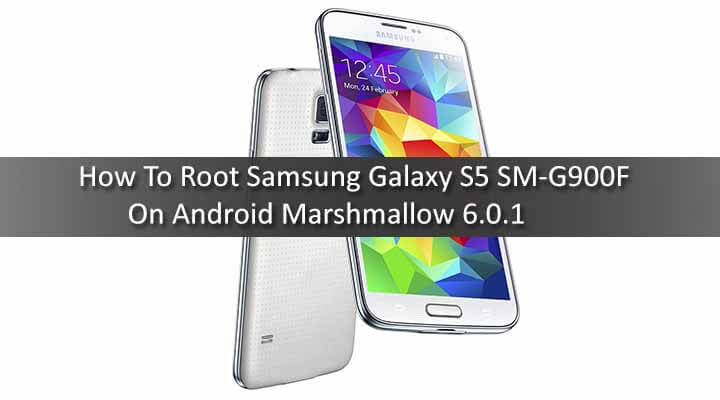 Guide to Root Samsung Galaxy S5 SM-G900F On Android Marshmallow 6.0.1