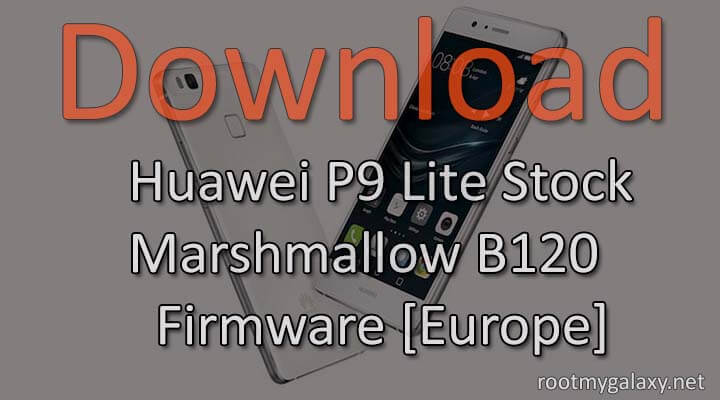 Download Huawei P9 Lite Stock Marshmallow B120 Firmware [Europe]