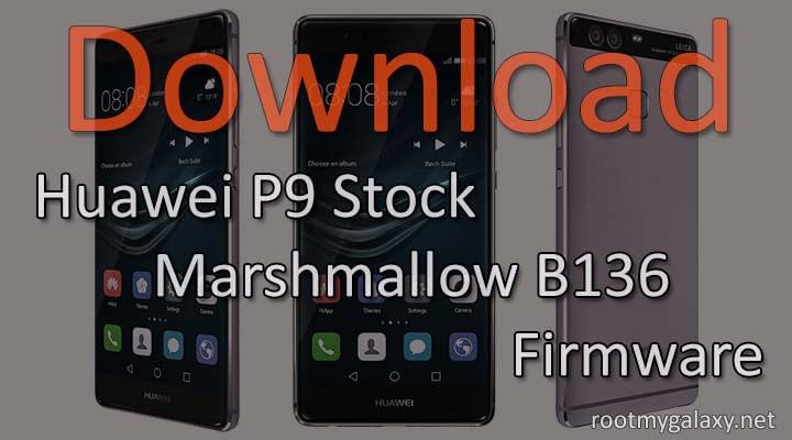 Download & Install Huawei P9 Stock Marshmallow B136 Firmware
