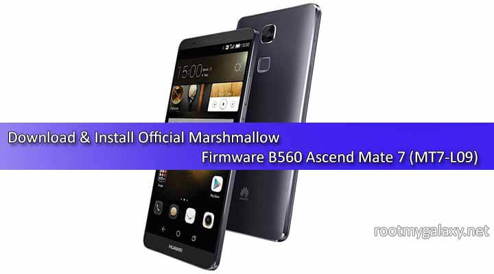 Download Official Marshmallow Firmware B560 Ascend Mate 7 (MT7-L09)