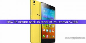 Safely Return Back To Stock ROM Lenovo A7000