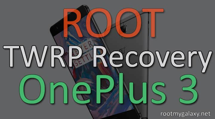 Install TWRP & Root OnePlus 3