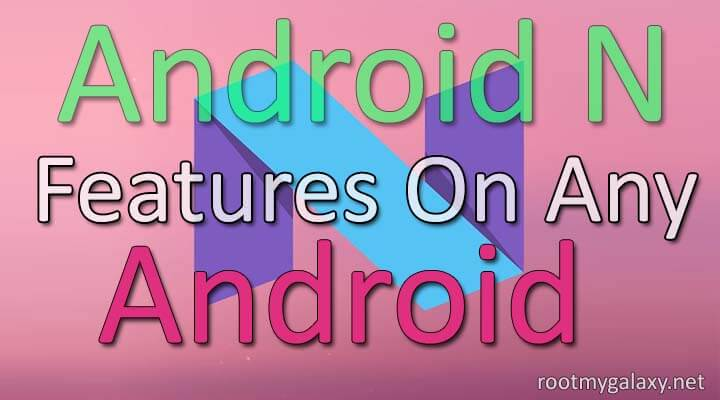 Get Android N features On Any Android
