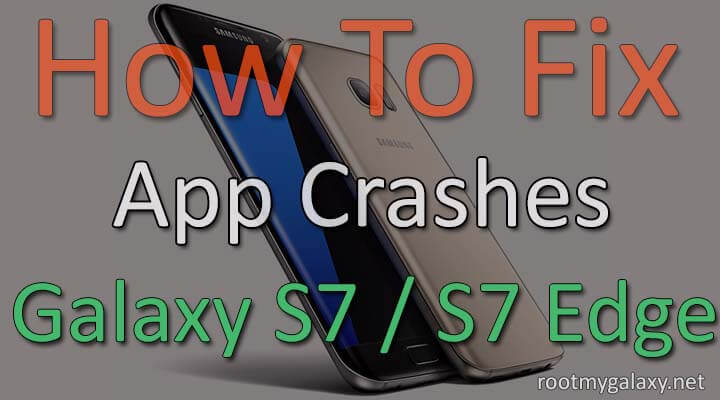 Fix App Crashes On Galaxy S7 and S7 Edge