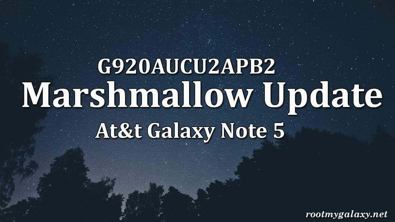G920AUCU2APB2 Marshmallow update for AT&T Galaxy Note 5