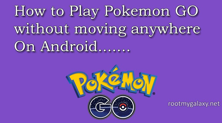Play Pokemon GO without walking anywhere On Android