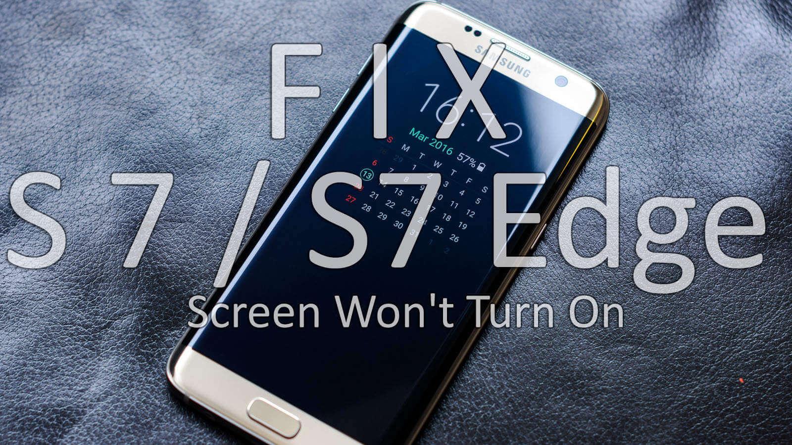 Fix Galaxy S7 / S7 Edge Screen Won't Turn On