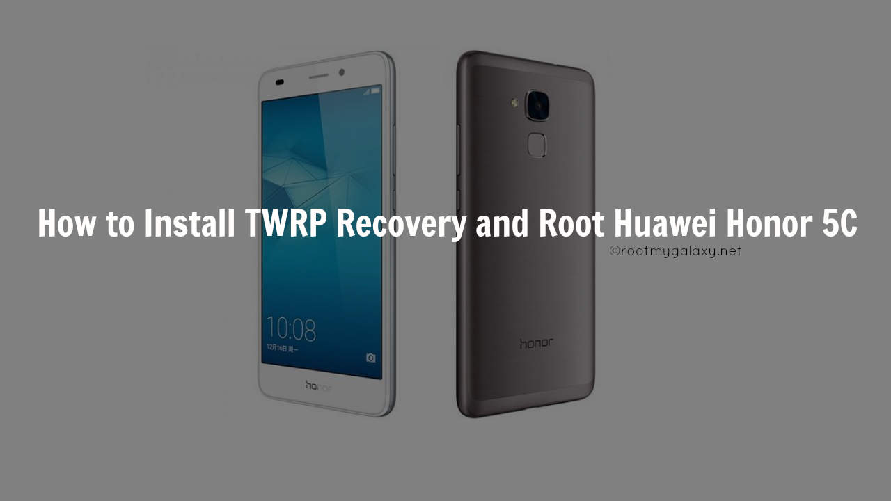 Install TWRP Recovery and Root Huawei Honor 5C