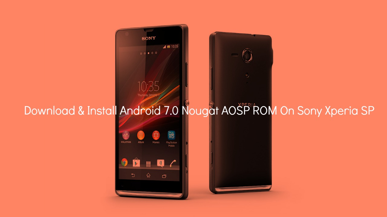 Download & Install Android 7.0 Nougat AOSP ROM On Sony Xperia SP