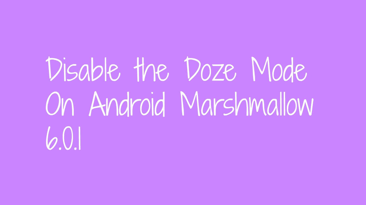 Disable the Doze Mode On Android Marshmallow 6.0.1