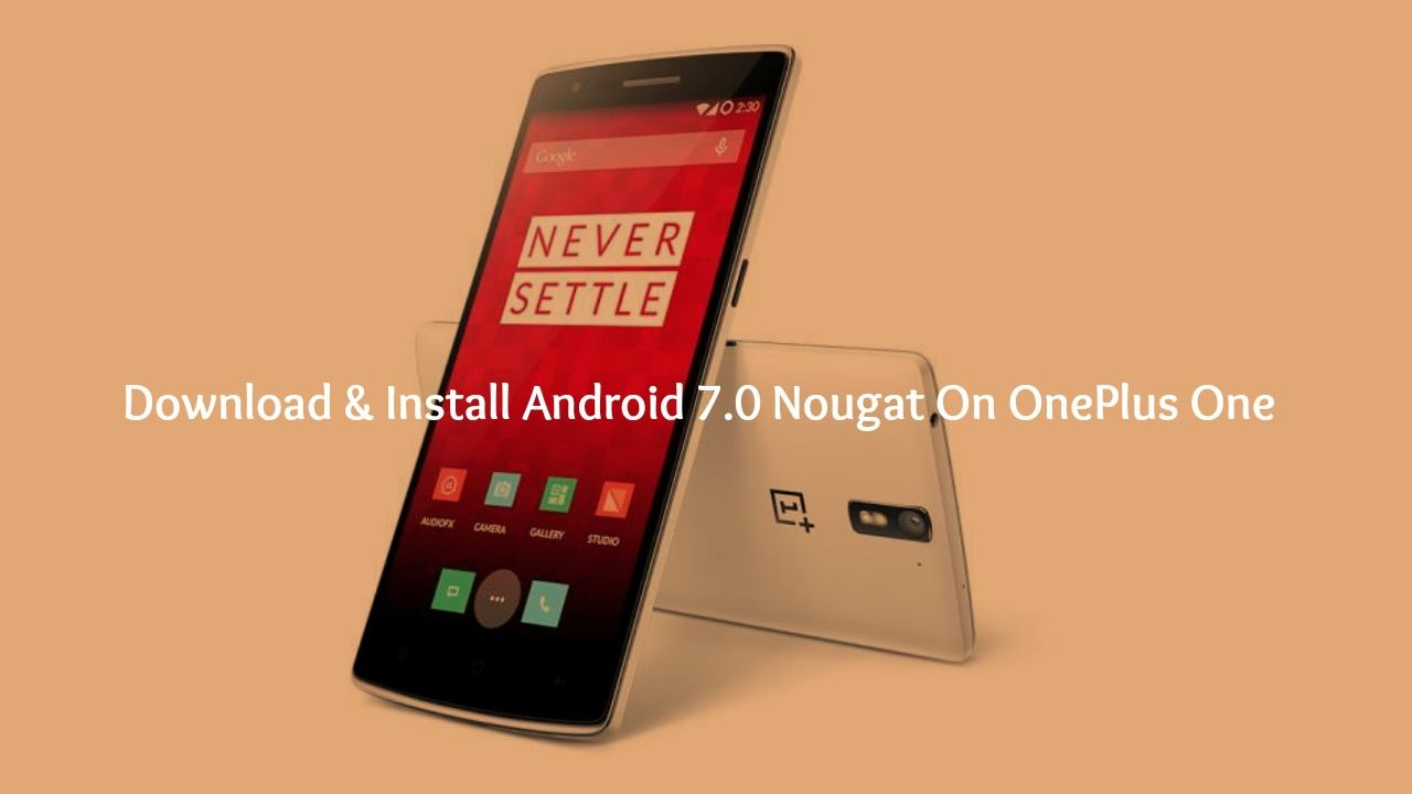 Download & Install Android 7.0 Nougat ROM On OnePlus One