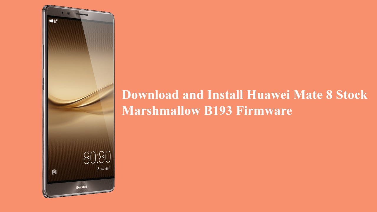 Download and Install Huawei Mate 8 Stock Marshmallow B193 Firmware