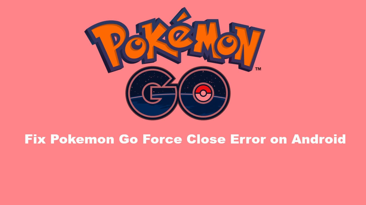 Fix Pokemon Go Force Close Error on Android