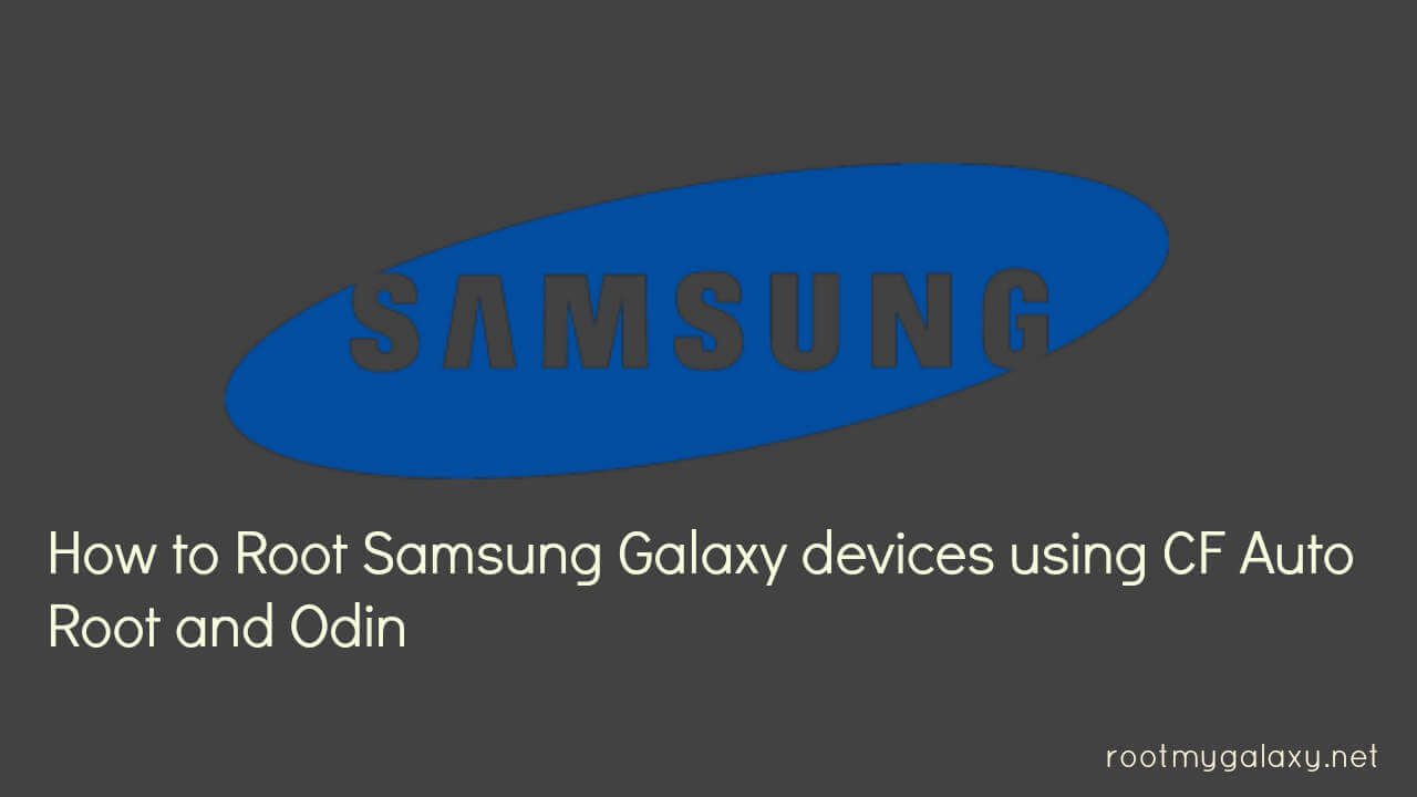 Root Samsung Galaxy devices using CF Auto Root and Odin