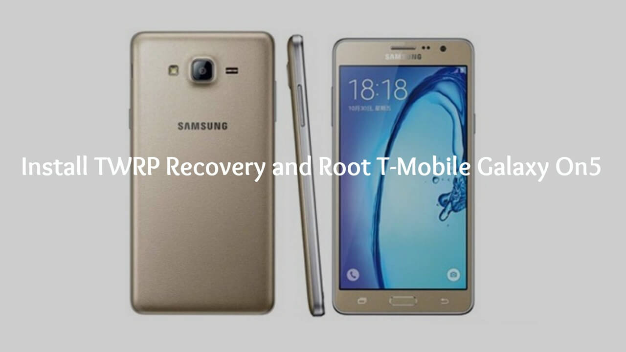Install TWRP Recovery and Root T-Mobile Galaxy On5