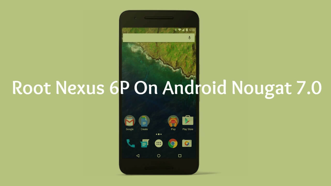 Root Nexus 6P on Android Nougat 7.0