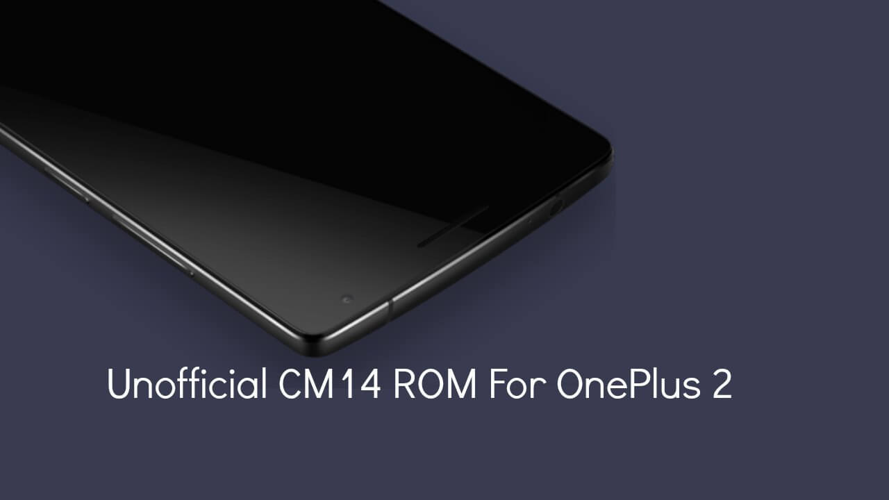 Install CM14 Nougat ROM On OnePlus 2 Android 7.0