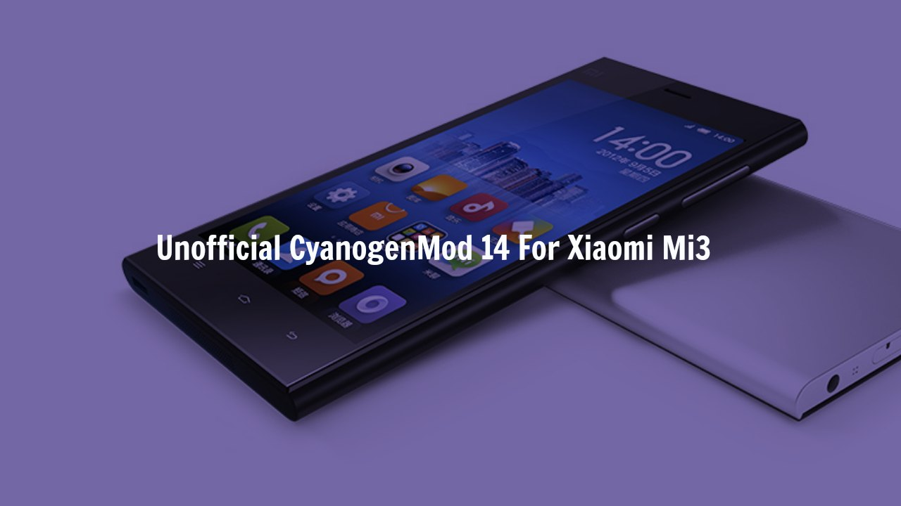 Download & Install CM14 Nougat ROM On Xiaomi Mi3 Android 7.0