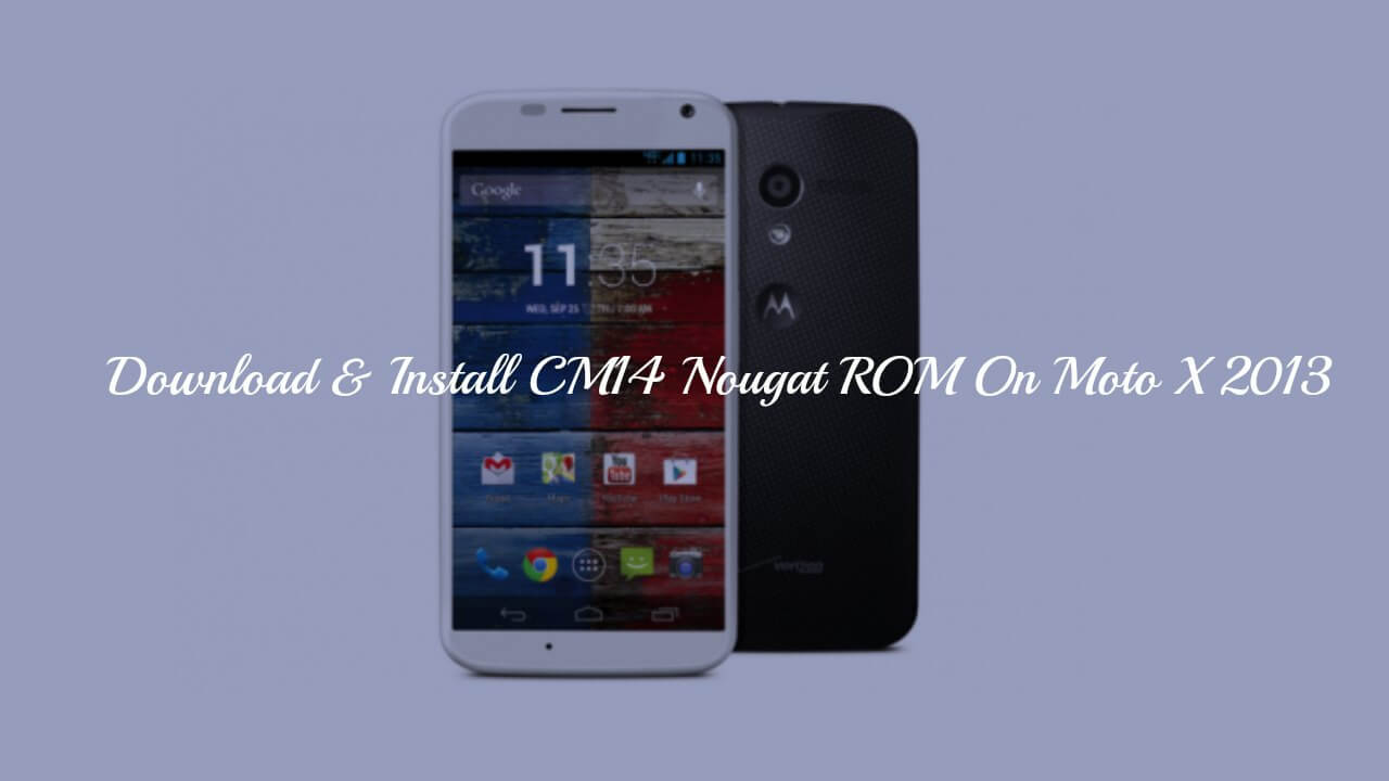 Download & Install CM14 Nougat ROM On Moto X 2013