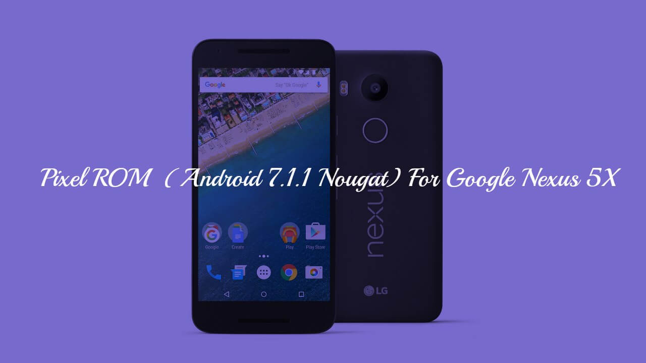 Download and Install Pixel ROM On Google Nexus 5x