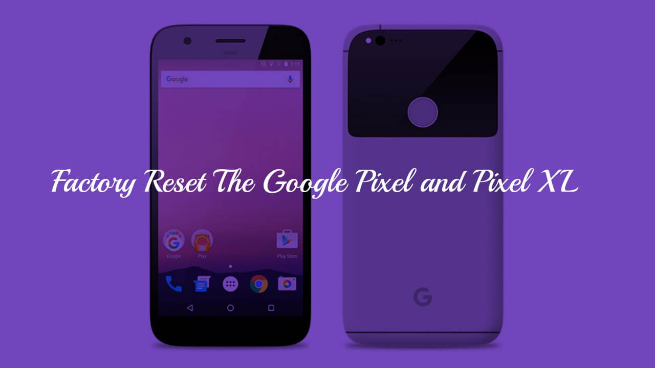 Factory Reset The Google Pixel and Pixel XL