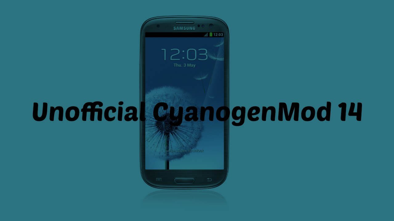 Download & Install CM14 Nougat ROM On Galaxy S3 LTE Android 7.0
