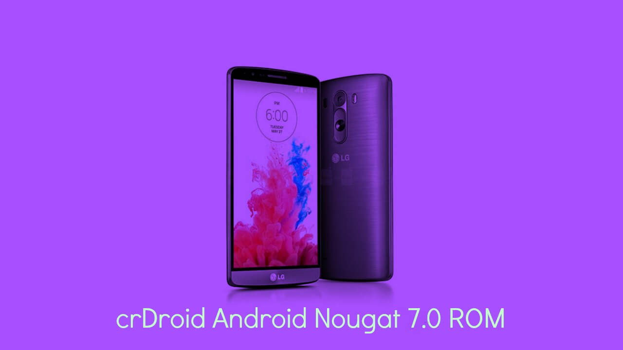 Update Canadian LG G3 D852 to Android 7.0 Nougat crDroid ROM