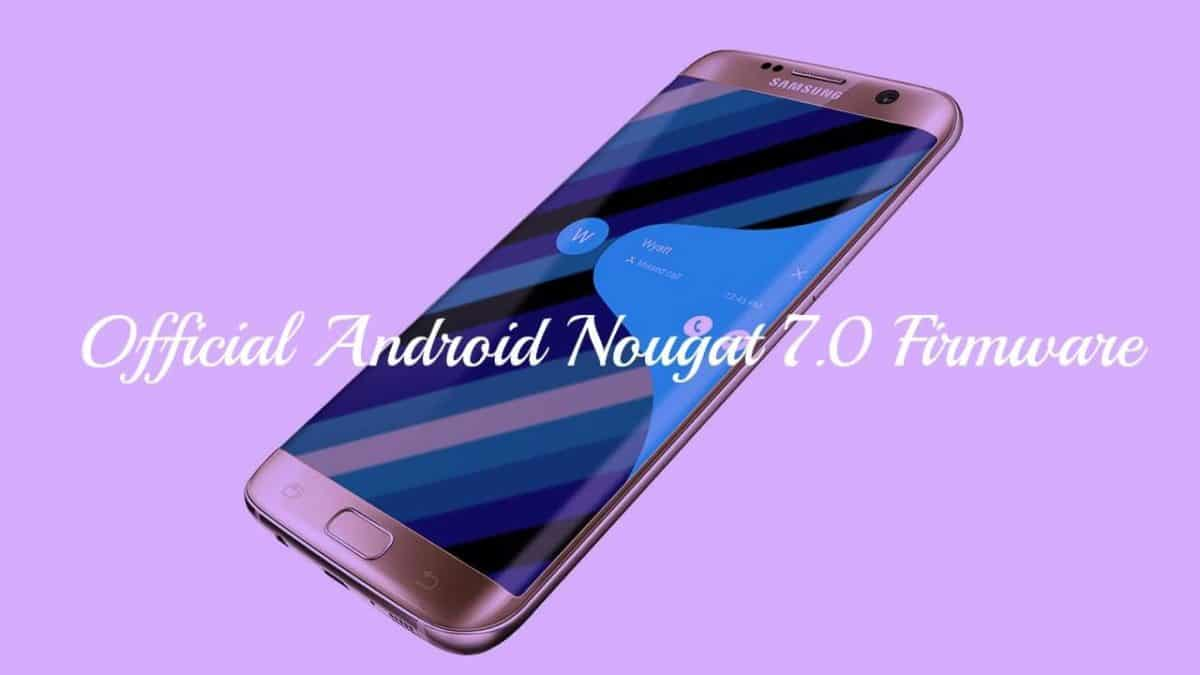 Download Official Samsung Galaxy S7 Edge Android Nougat 7.0 Firmware