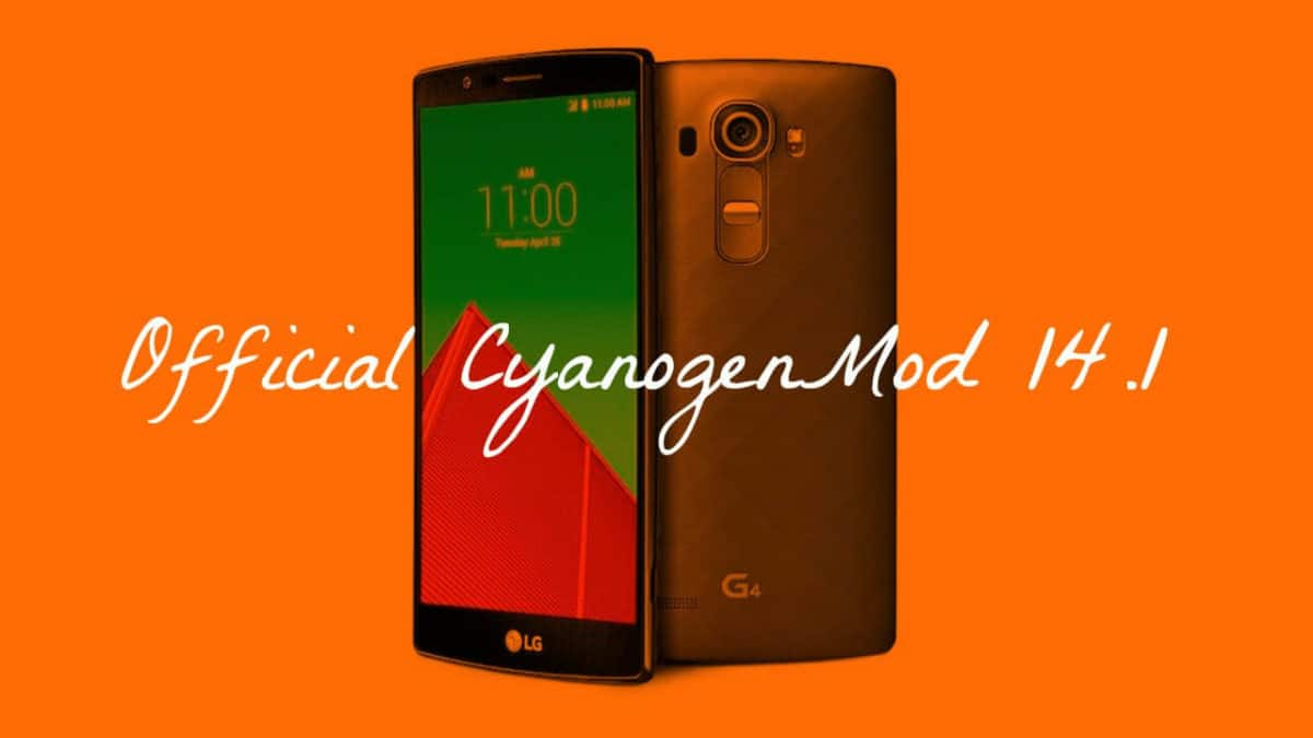 Download and Install Official CM 14.1 On LG G4