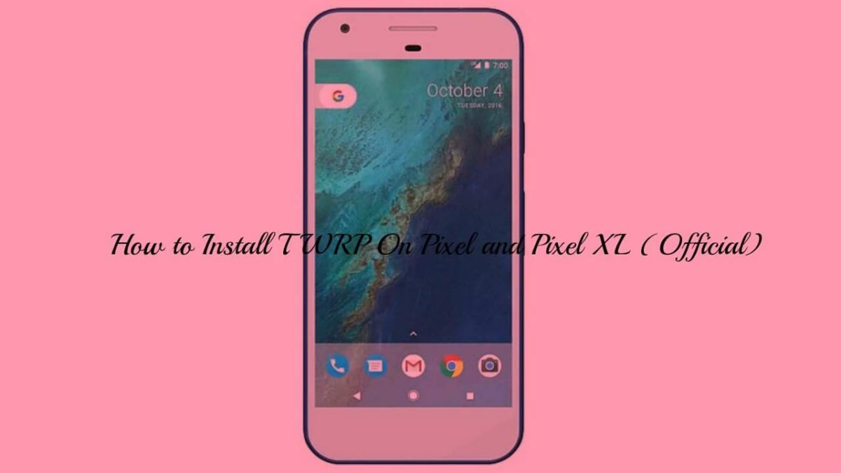 Install TWRP On Pixel and Pixel XL (Official)