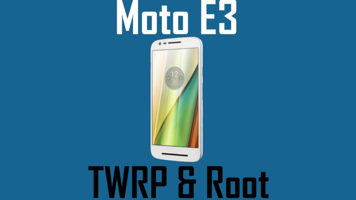 Install TWRP and Root Moto E3