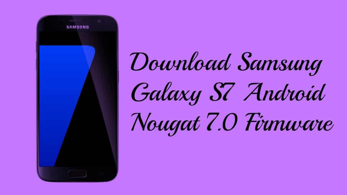 Download Samsung Galaxy S7 Android Nougat 7.0 Firmware