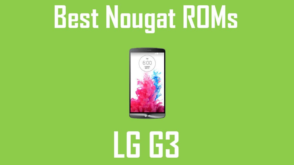 Android Nougat ROMs For LG G3