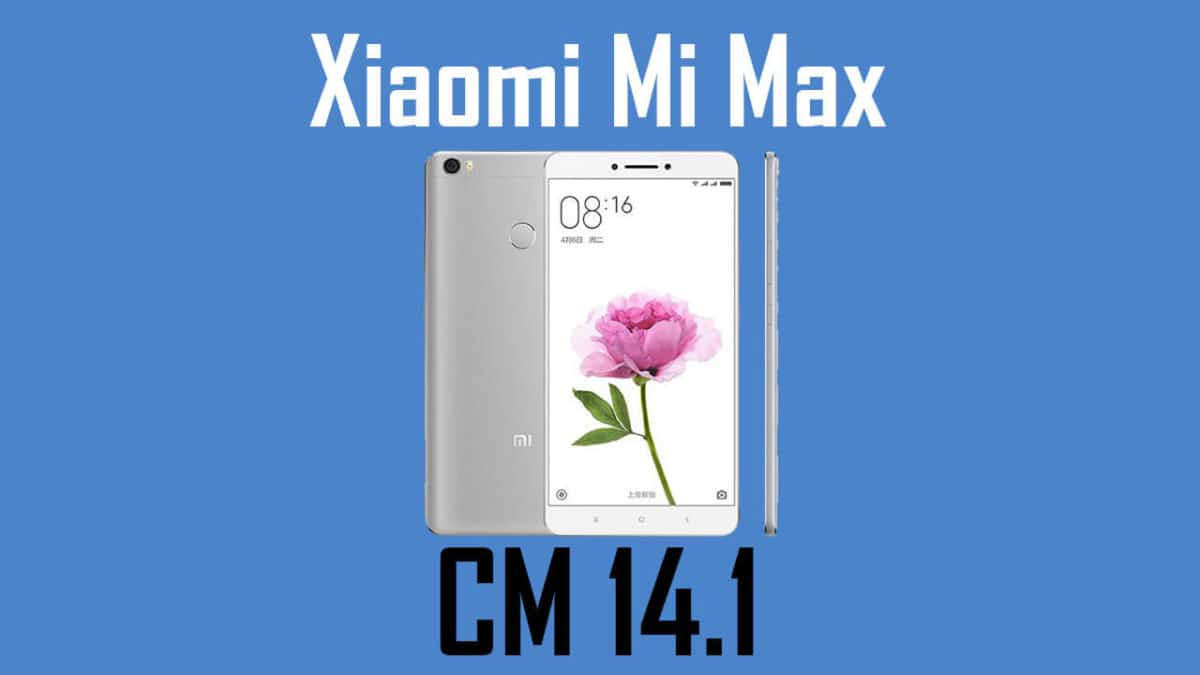 Download and Install Official CM 14.1 On Xiaomi Mi Max