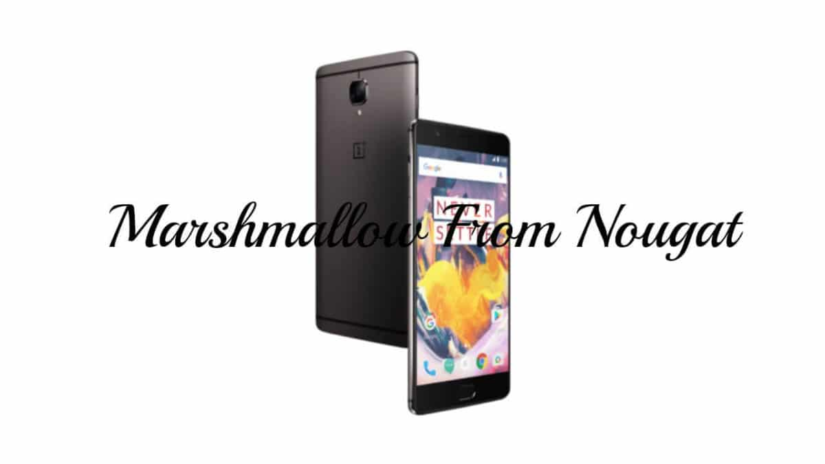 Downgrade OnePlus 3 to Android Marshmallow From Android Nougat