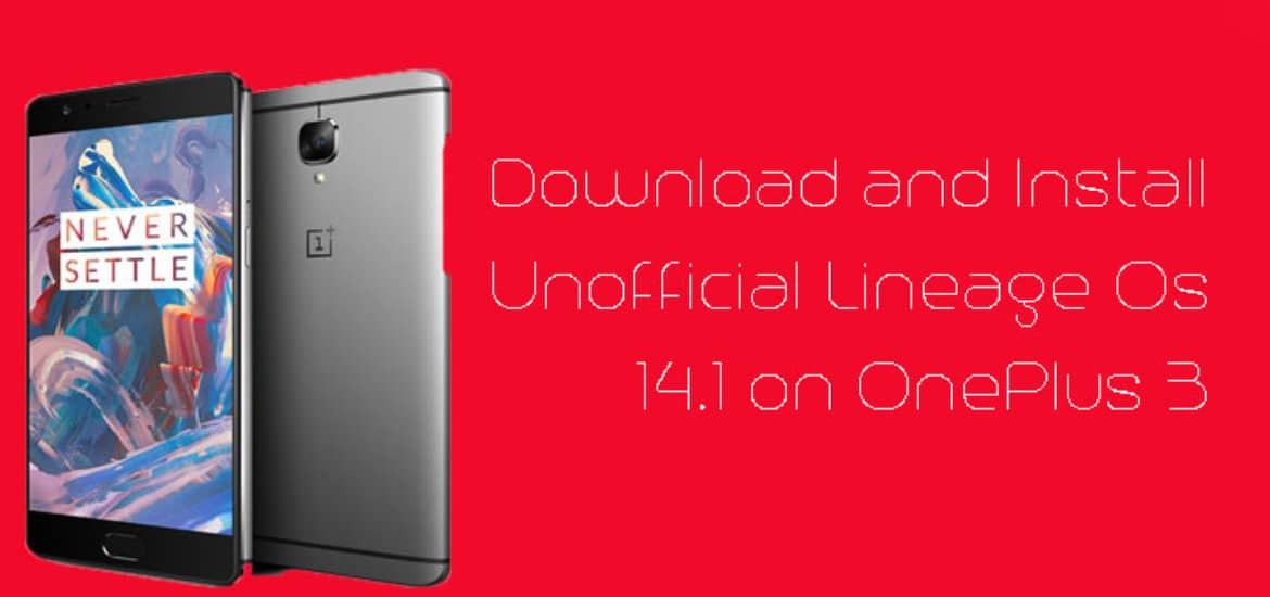 Download and Install Unofficial Lineage Os 14.1 on OnePlus 3